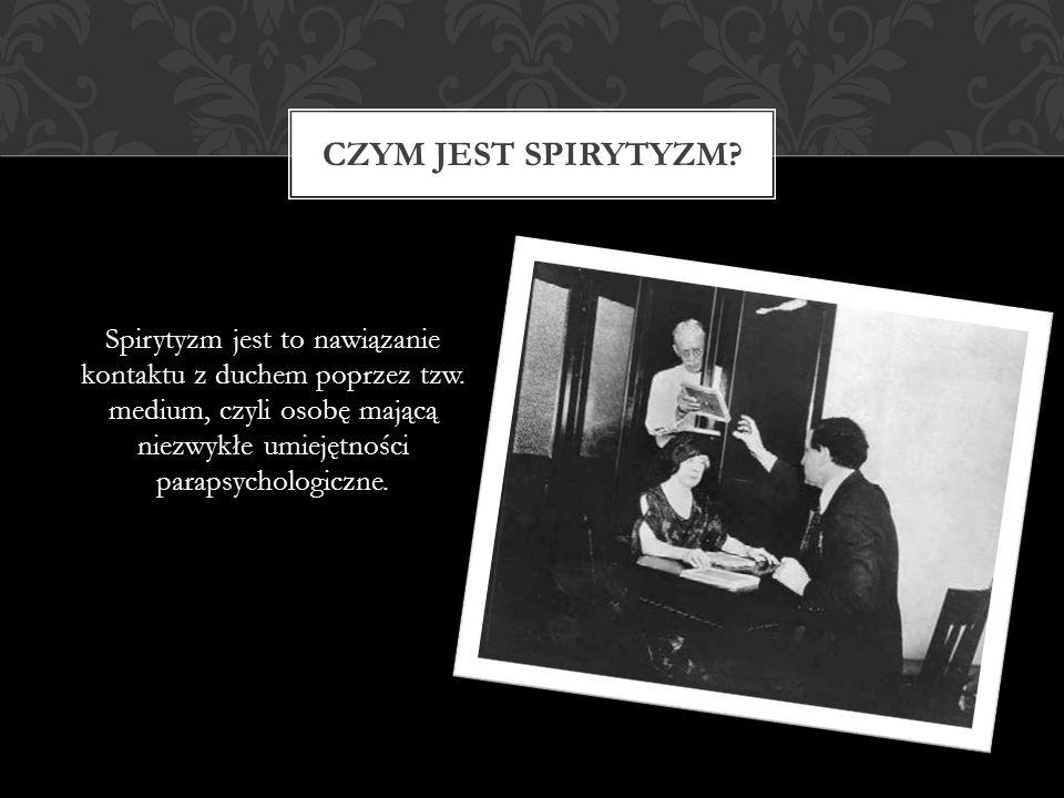 Spirytyzm jest to nawiązanie kontaktu z duchem poprzez tzw. medium, czyli osobę mającą niezwykłe umiejętności parapsychologiczne. CZYM JEST SPIRYTYZM?