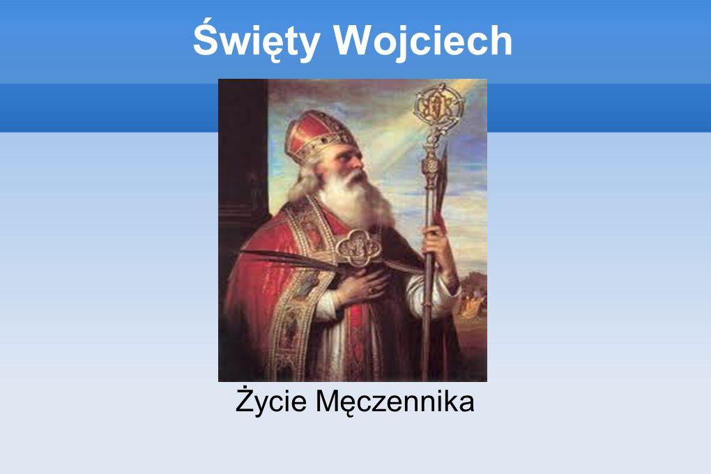 Biografia Wojciech Sławnikowic urodził się ok.956r.