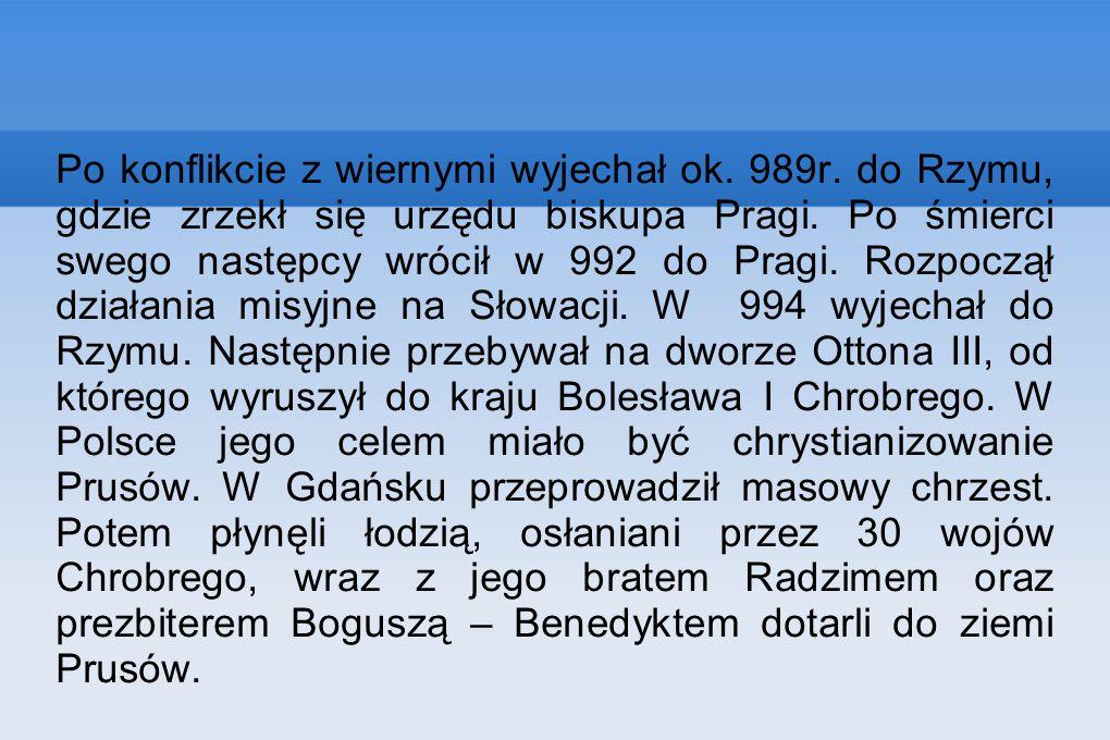 Po konflikcie z wiernymi wyjechał ok. 989r. do Rzymu, gdzie zrzekł się urzędu biskupa Pragi. Po śmierci swego następcy wrócił w 992 do Pragi. Rozpoczą