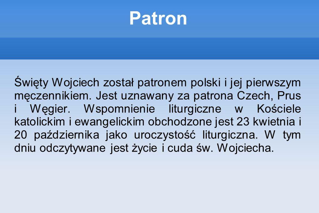 Patron Święty Wojciech został patronem polski i jej pierwszym męczennikiem. Jest uznawany za patrona Czech, Prus i Węgier. Wspomnienie liturgiczne w K