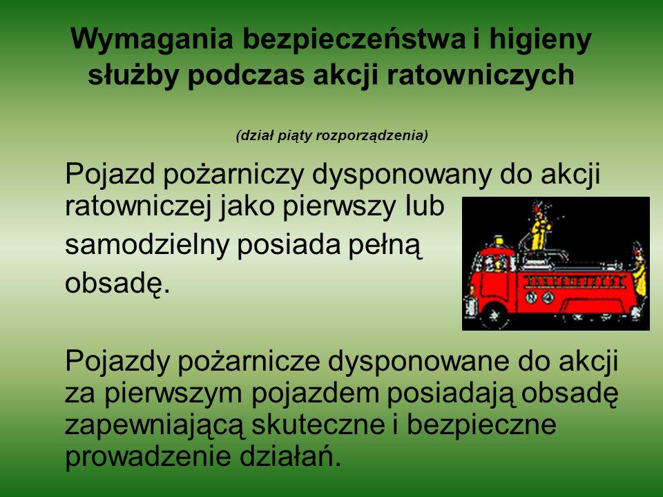 Wymagania bezpieczeństwa i higieny służby podczas akcji ratowniczych (dział piąty rozporządzenia) Pojazd pożarniczy dysponowany do akcji ratowniczej j