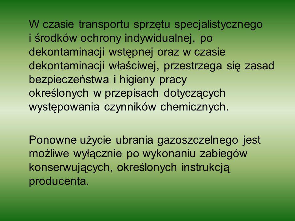 W czasie transportu sprzętu specjalistycznego i środków ochrony indywidualnej, po dekontaminacji wstępnej oraz w czasie dekontaminacji właściwej, prze