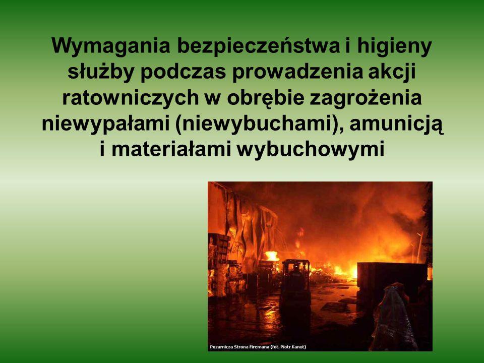 Wymagania bezpieczeństwa i higieny służby podczas prowadzenia akcji ratowniczych w obrębie zagrożenia niewypałami (niewybuchami), amunicją i materiała
