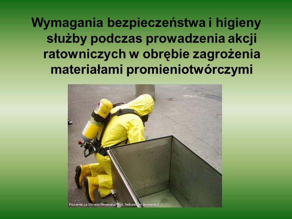 Wymagania bezpieczeństwa i higieny służby podczas prowadzenia akcji ratowniczych w obrębie zagrożenia materiałami promieniotwórczymi