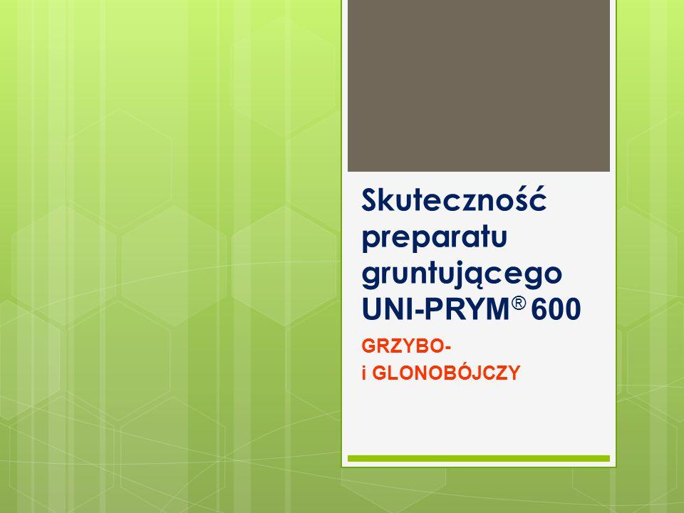 Skuteczność preparatu gruntującego UNI-PRYM ® 600 GRZYBO- i GLONOBÓJCZY