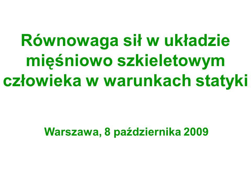 Równowaga sił w układzie mięśniowo szkieletowym człowieka w warunkach statyki Warszawa, 8 października 2009