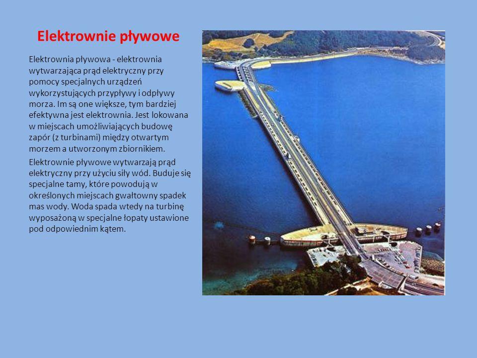 Elektrownie pływowe Elektrownia pływowa - elektrownia wytwarzająca prąd elektryczny przy pomocy specjalnych urządzeń wykorzystujących przypływy i odpł