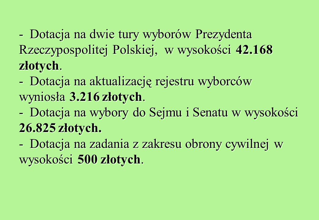 - Dotacja na dwie tury wyborów Prezydenta Rzeczypospolitej Polskiej, w wysokości 42.168 złotych.