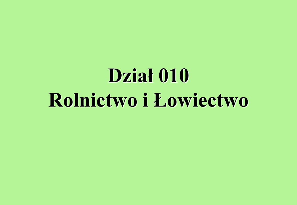 Dział 010 Rolnictwo i Łowiectwo
