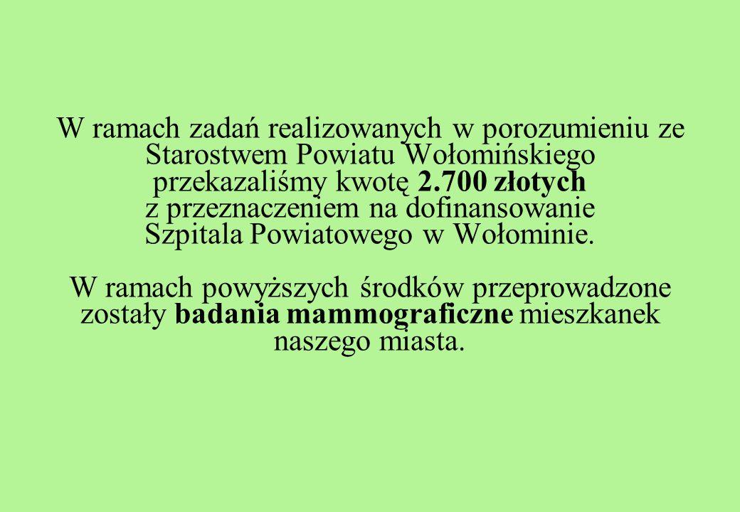 W ramach zadań realizowanych w porozumieniu ze Starostwem Powiatu Wołomińskiego przekazaliśmy kwotę 2.700 złotych z przeznaczeniem na dofinansowanie Szpitala Powiatowego w Wołominie.