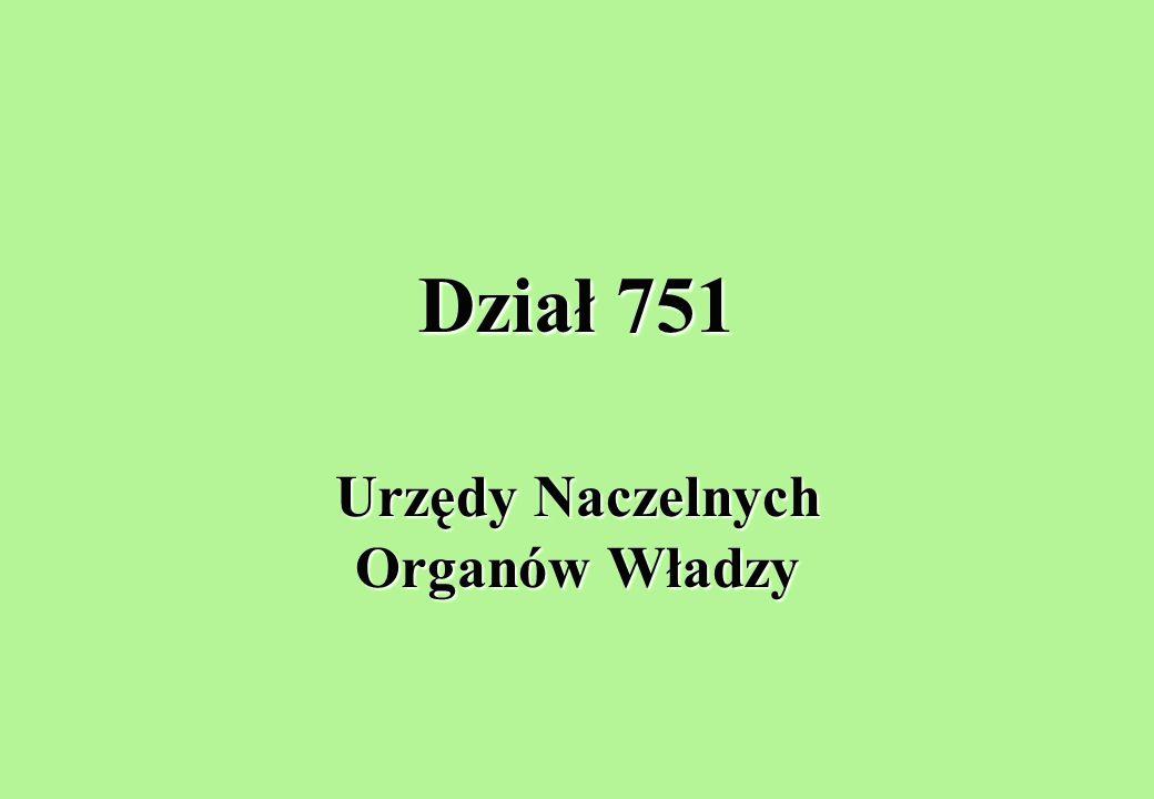 Dział 751 Urzędy Naczelnych Organów Władzy
