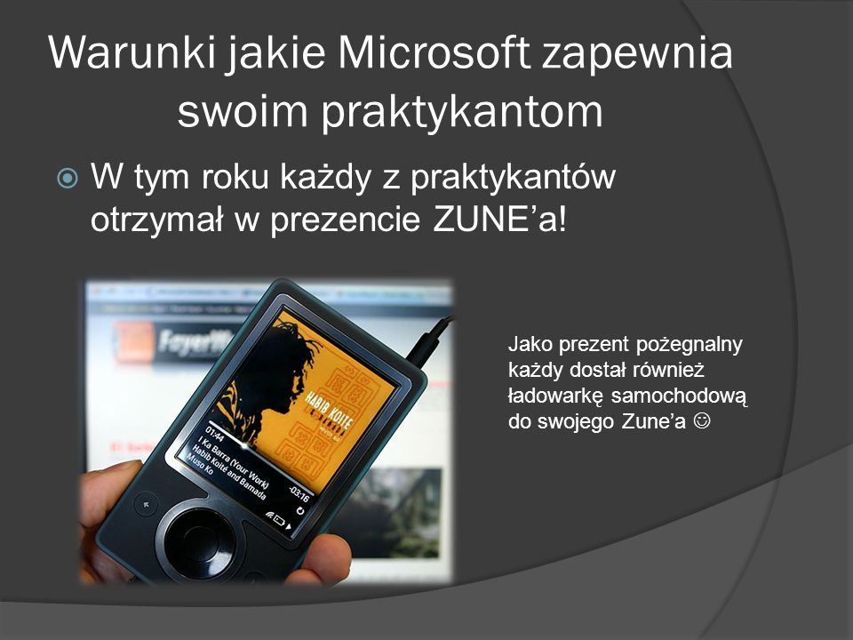  W tym roku każdy z praktykantów otrzymał w prezencie ZUNE'a.