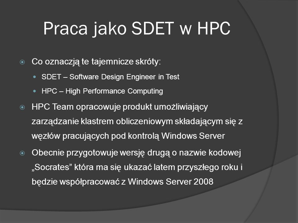 Praca jako SDET w HPC  Co oznaczją te tajemnicze skróty: SDET – Software Design Engineer in Test HPC – High Performance Computing  HPC Team opracowu