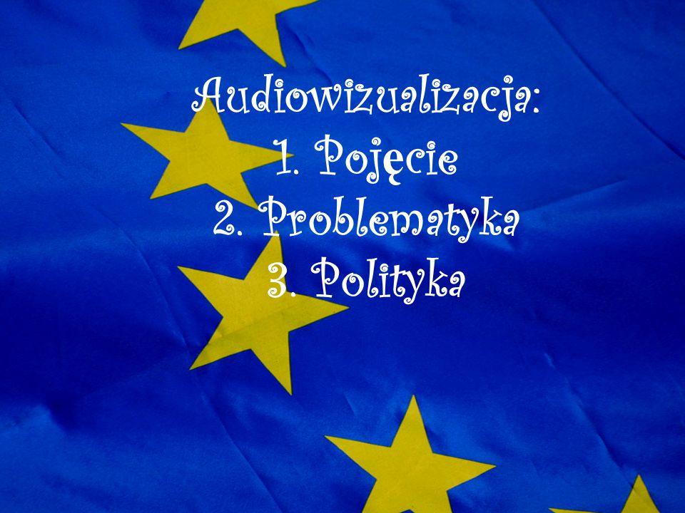 Audiowizualizacja: 1. Poj ę cie 2. Problematyka 3. Polityka