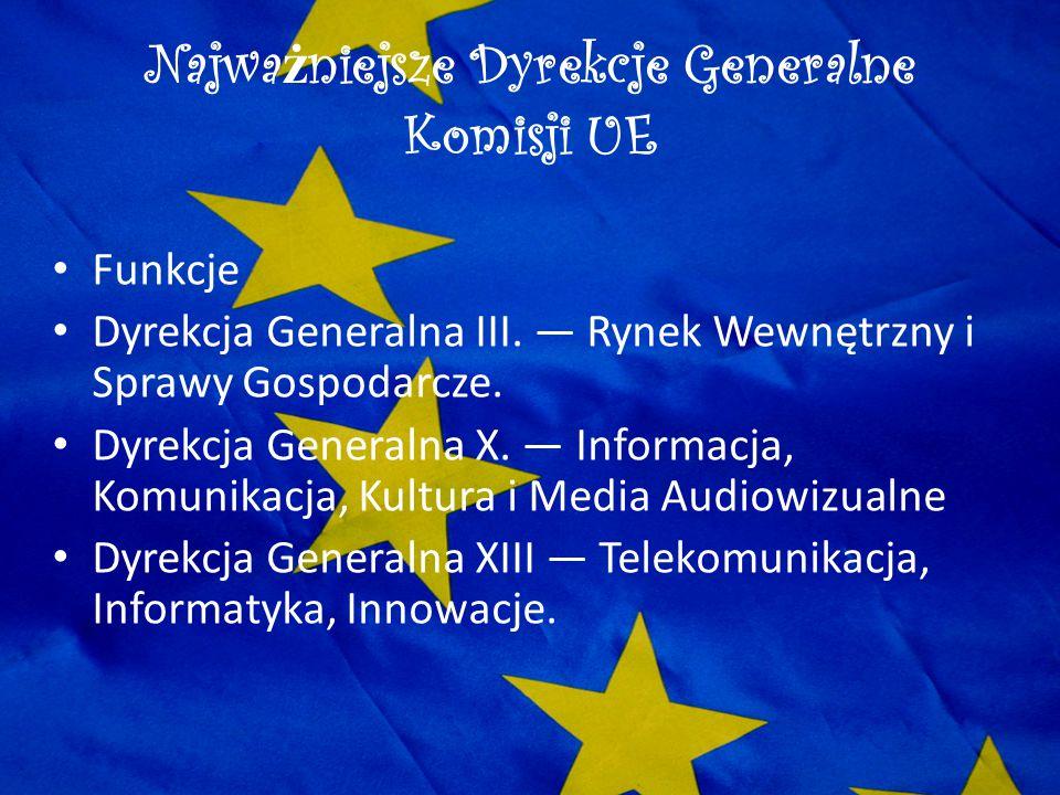 Najwa ż niejsze Dyrekcje Generalne Komisji UE Funkcje Dyrekcja Generalna III. — Rynek Wewnętrzny i Sprawy Gospodarcze. Dyrekcja Generalna X. — Informa