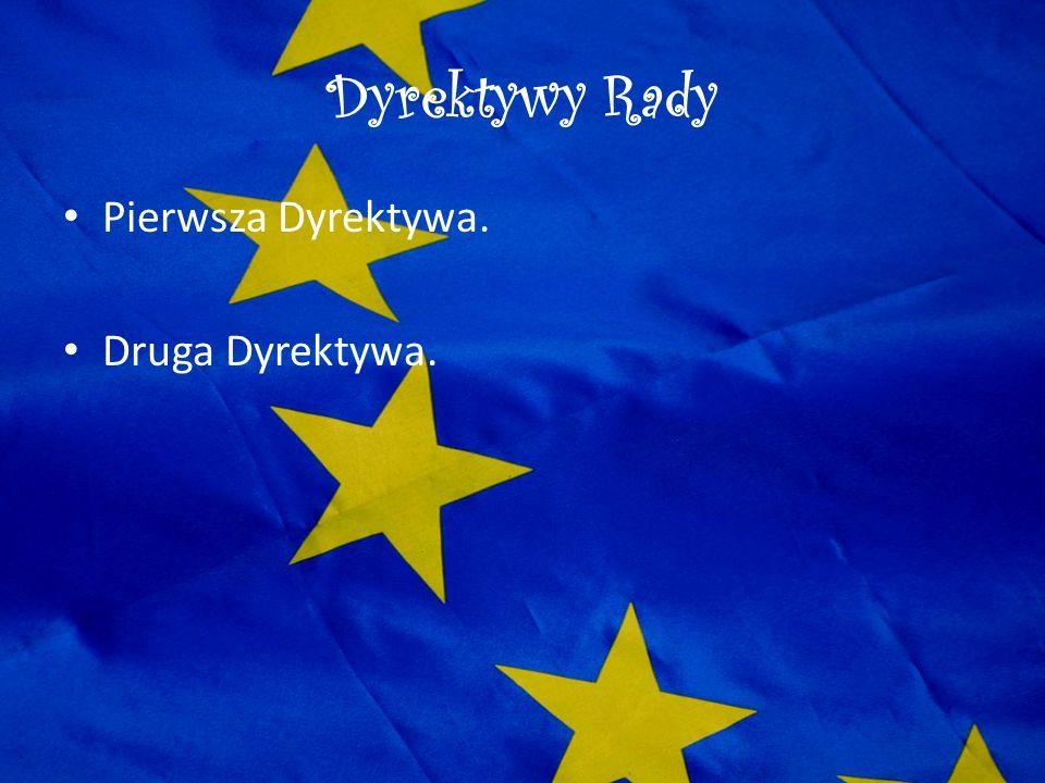 Dyrektywy Rady Pierwsza Dyrektywa. Druga Dyrektywa.