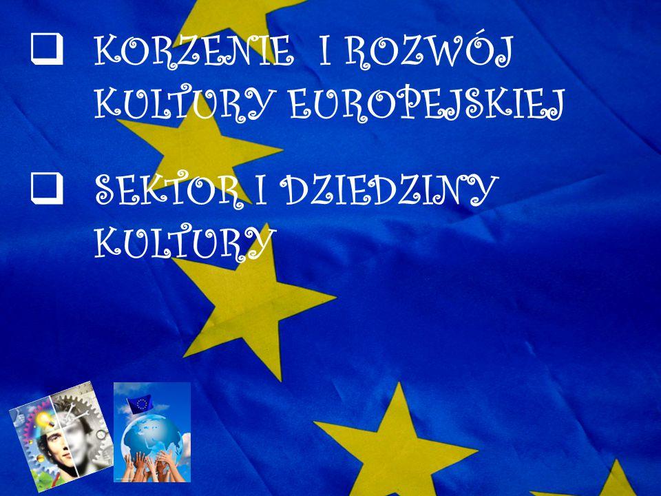 KKORZENIE I ROZWÓJ KULTURY EUROPEJSKIEJ SSEKTOR I DZIEDZINY KULTURY