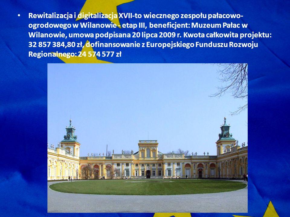 Rewitalizacja i digitalizacja XVII-to wiecznego zespołu pałacowo- ogrodowego w Wilanowie - etap III, beneficjent: Muzeum Pałac w Wilanowie, umowa podp