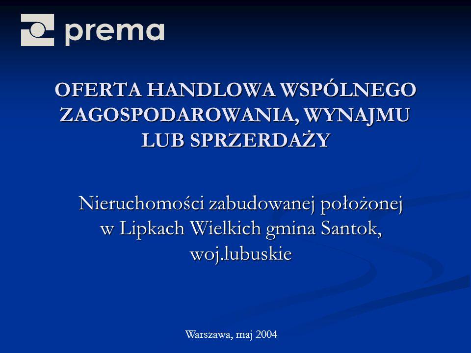 OFERTA HANDLOWA WSPÓLNEGO ZAGOSPODAROWANIA, WYNAJMU LUB SPRZERDAŻY Nieruchomości zabudowanej położonej w Lipkach Wielkich gmina Santok, woj.lubuskie Warszawa, maj 2004