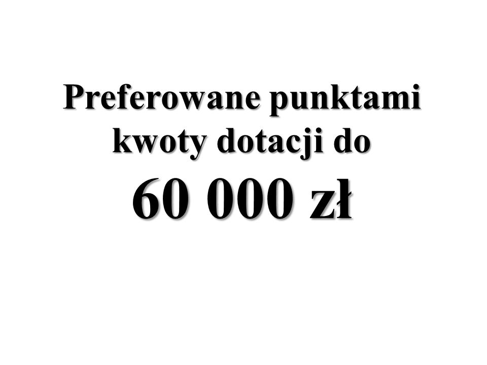 Preferowane punktami kwoty dotacji do 60 000 zł