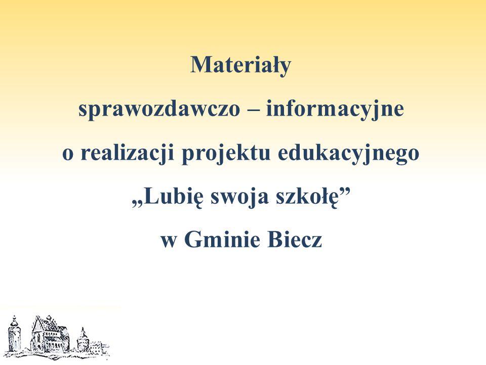 """Materiały sprawozdawczo – informacyjne o realizacji projektu edukacyjnego """"Lubię swoja szkołę w Gminie Biecz"""