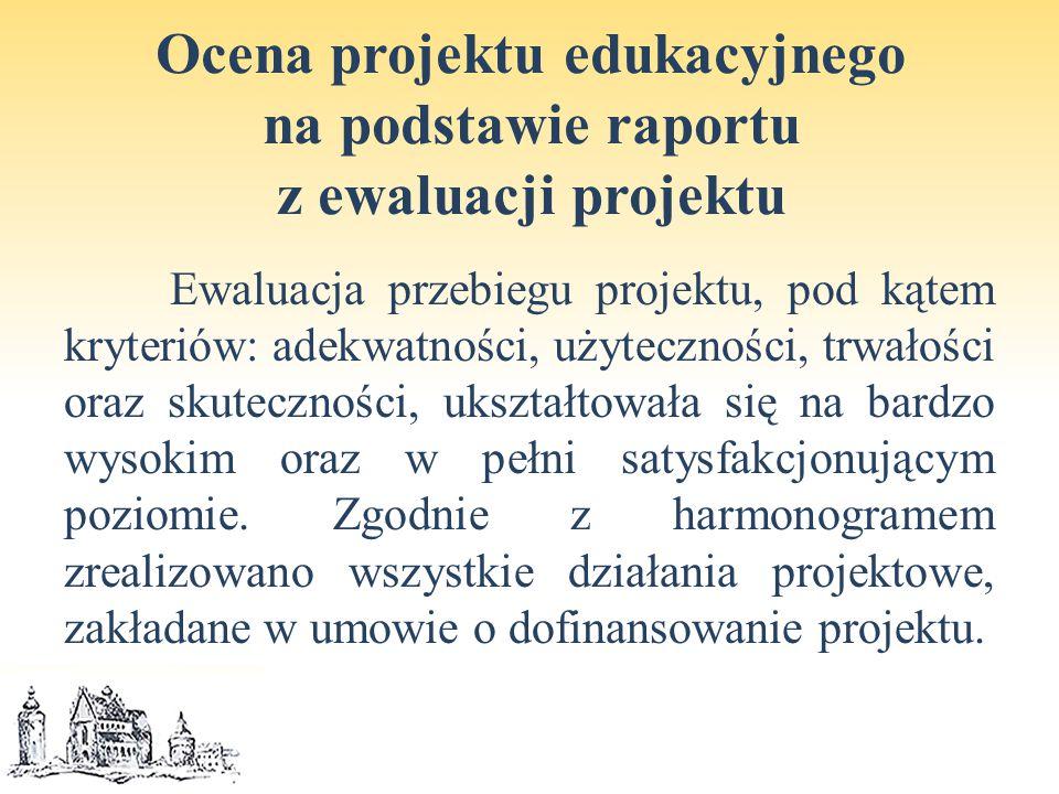 Ocena projektu edukacyjnego na podstawie raportu z ewaluacji projektu Ewaluacja przebiegu projektu, pod kątem kryteriów: adekwatności, użyteczności, trwałości oraz skuteczności, ukształtowała się na bardzo wysokim oraz w pełni satysfakcjonującym poziomie.