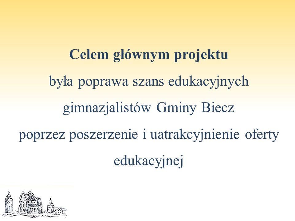 Celem głównym projektu była poprawa szans edukacyjnych gimnazjalistów Gminy Biecz poprzez poszerzenie i uatrakcyjnienie oferty edukacyjnej