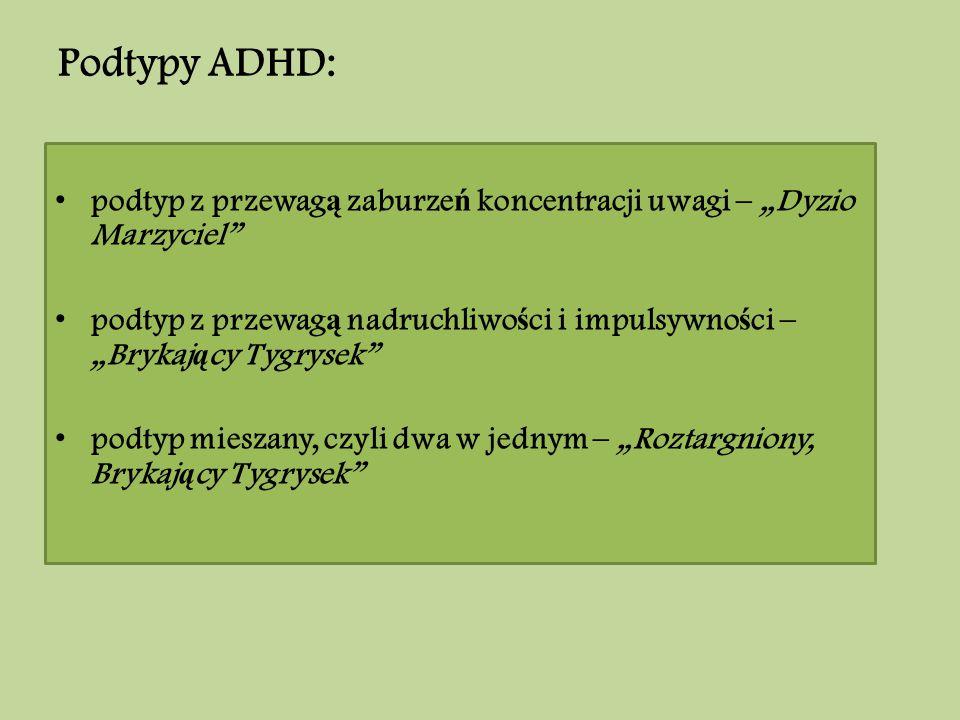 """Podtypy ADHD: podtyp z przewag ą zaburze ń koncentracji uwagi – """"Dyzio Marzyciel"""" podtyp z przewag ą nadruchliwo ś ci i impulsywno ś ci – """"Brykaj ą cy"""