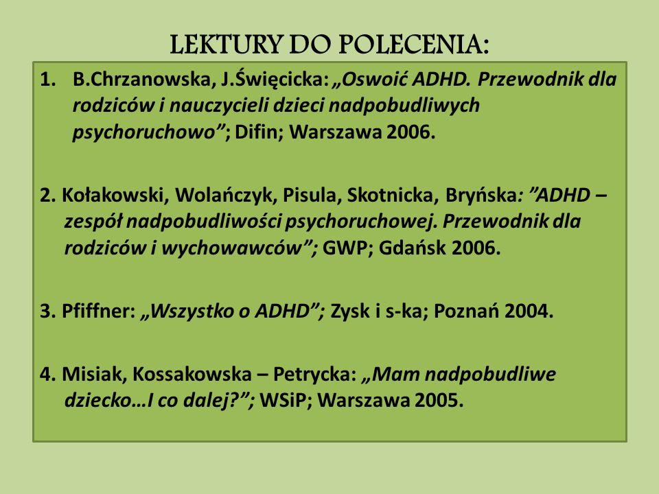 """LEKTURY DO POLECENIA: 1.B.Chrzanowska, J.Święcicka: """"Oswoić ADHD. Przewodnik dla rodziców i nauczycieli dzieci nadpobudliwych psychoruchowo""""; Difin; W"""