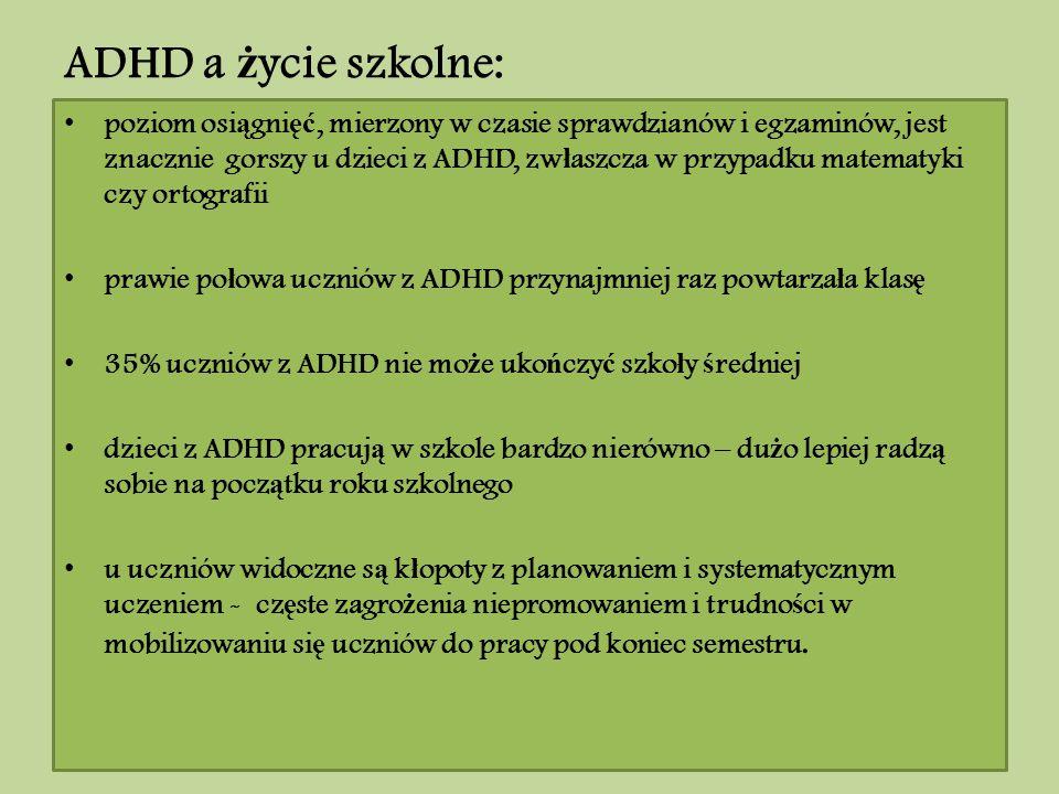 ADHD a ż ycie szkolne: poziom osi ą gni ęć, mierzony w czasie sprawdzianów i egzaminów, jest znacznie gorszy u dzieci z ADHD, zw ł aszcza w przypadku