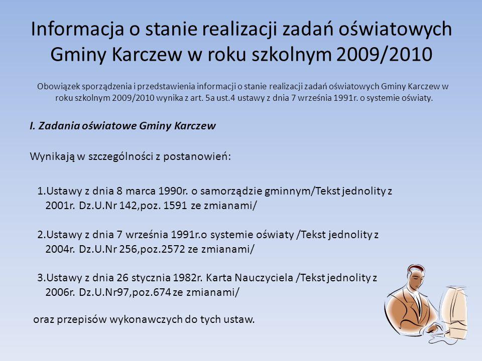 Informacja o stanie realizacji zadań oświatowych Gminy Karczew w roku szkolnym 2009/2010 I. Zadania oświatowe Gminy Karczew Obowiązek sporządzenia i p