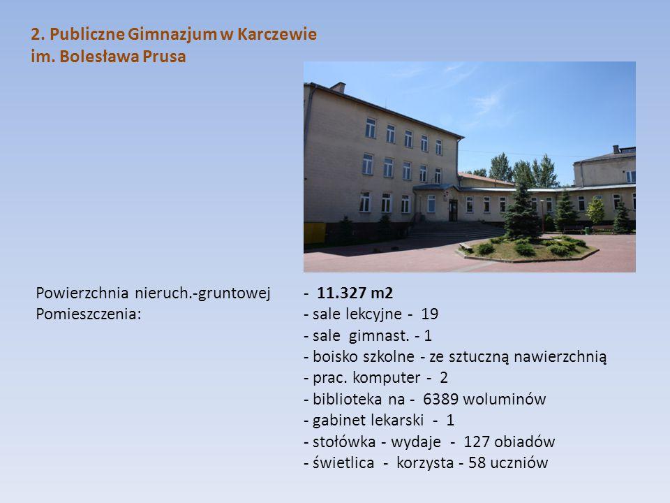 2. Publiczne Gimnazjum w Karczewie im. Bolesława Prusa Powierzchnia nieruch.-gruntowej - 11.327 m2 Pomieszczenia: - sale lekcyjne - 19 - sale gimnast.
