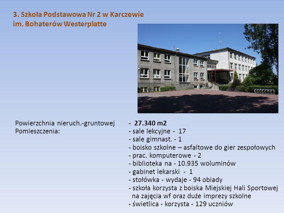 3. Szkoła Podstawowa Nr 2 w Karczewie im. Bohaterów Westerplatte Powierzchnia nieruch.-gruntowej - 27.340 m2 Pomieszczenia: - sale lekcyjne - 17 - sal