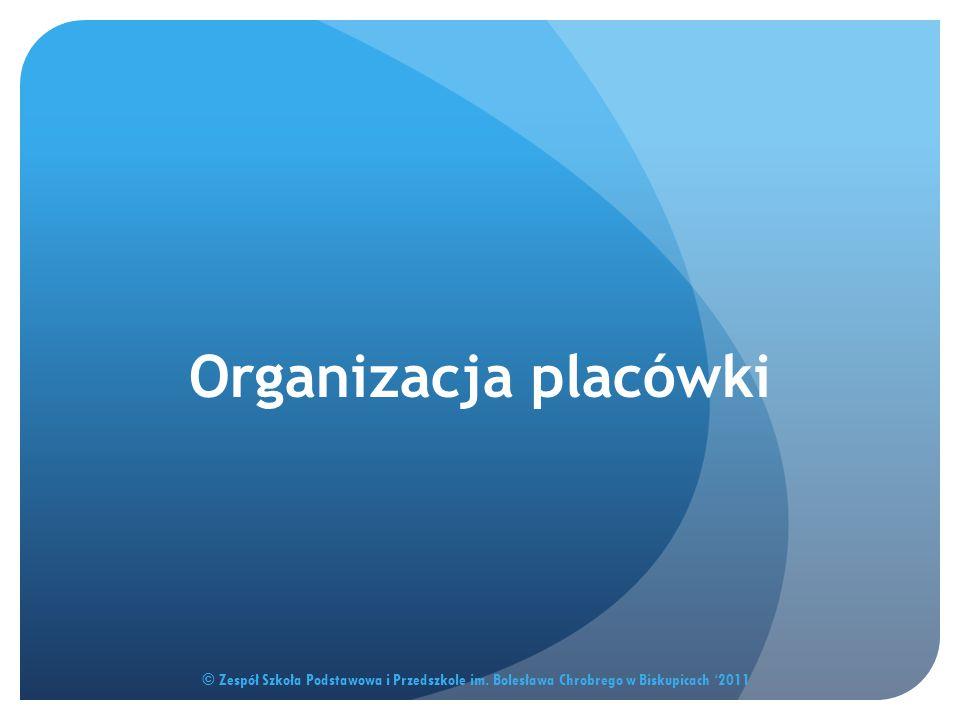 Organizacja placówki © Zespół Szkoła Podstawowa i Przedszkole im. Bolesława Chrobrego w Biskupicach '2011