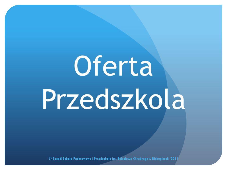Oferta Przedszkola © Zespół Szkoła Podstawowa i Przedszkole im. Bolesława Chrobrego w Biskupicach '2011