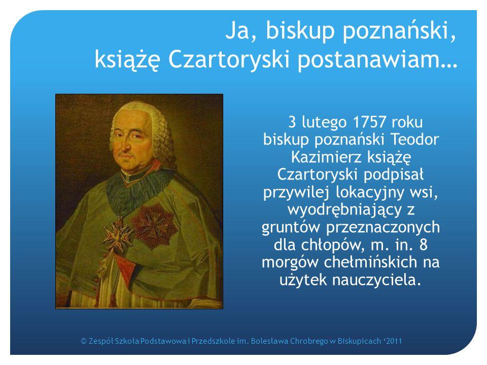 Ja, biskup poznański, książę Czartoryski postanawiam… 3 lutego 1757 roku biskup poznański Teodor Kazimierz książę Czartoryski podpisał przywilej lokac