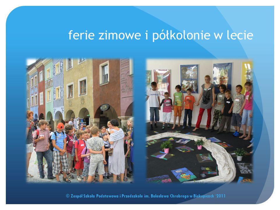 ferie zimowe i półkolonie w lecie © Zespół Szkoła Podstawowa i Przedszkole im. Bolesława Chrobrego w Biskupicach '2011