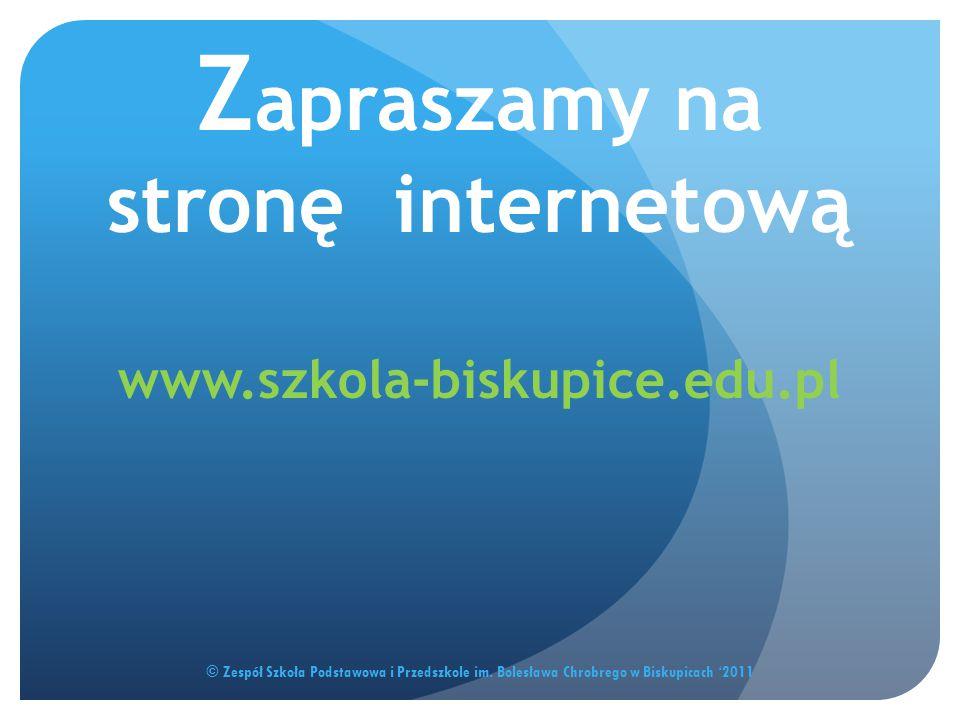 Z apraszamy na stronę internetową www.szkola-biskupice.edu.pl © Zespół Szkoła Podstawowa i Przedszkole im. Bolesława Chrobrego w Biskupicach '2011