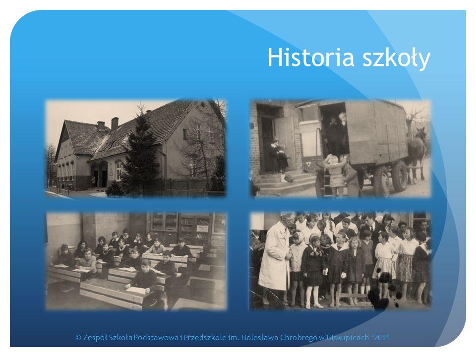 Historia szkoły © Zespół Szkoła Podstawowa i Przedszkole im. Bolesława Chrobrego w Biskupicach '2011