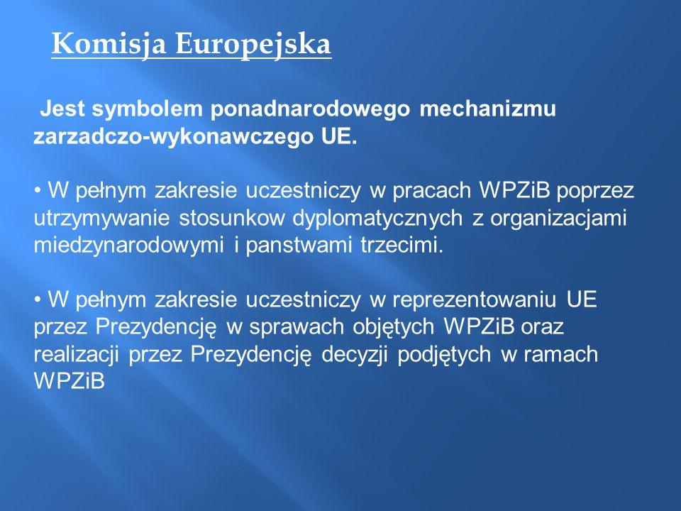 Komisja Europejska Jest symbolem ponadnarodowego mechanizmu zarzadczo-wykonawczego UE. W pełnym zakresie uczestniczy w pracach WPZiB poprzez utrzymywa