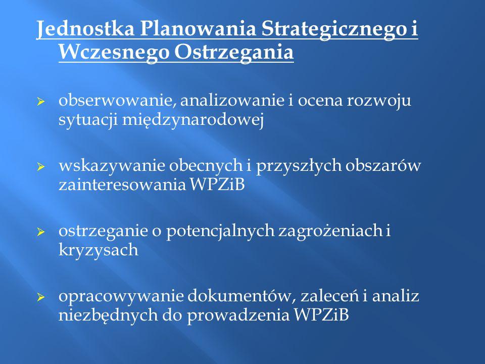 Jednostka Planowania Strategicznego i Wczesnego Ostrzegania  obserwowanie, analizowanie i ocena rozwoju sytuacji międzynarodowej  wskazywanie obecny