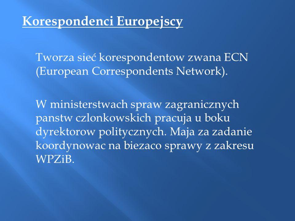 Korespondenci Europejscy Tworza sieć korespondentow zwana ECN (European Correspondents Network). W ministerstwach spraw zagranicznych panstw czlonkows
