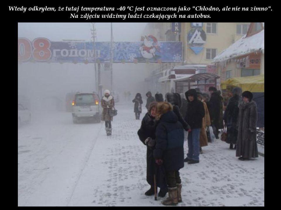 Po przyjeździe do Jakucka, tubylcy ostrzegli mnie przed noszeniem okularów na zewnątrz. Jakuck jest miastem we wschodniej Syberii i ma reputację najzi