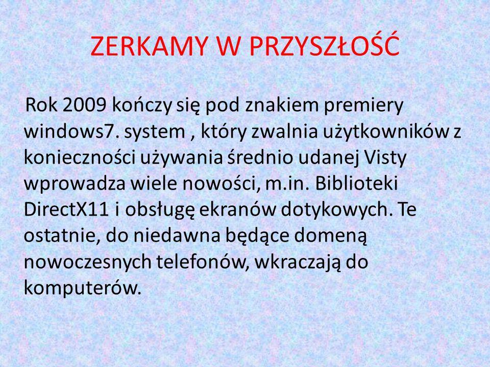 ZERKAMY W PRZYSZŁOŚĆ Rok 2009 kończy się pod znakiem premiery windows7.