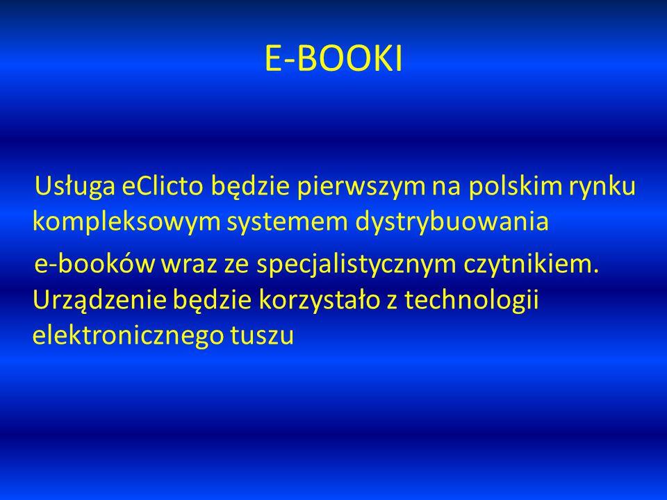 E-BOOKI Usługa eClicto będzie pierwszym na polskim rynku kompleksowym systemem dystrybuowania e-booków wraz ze specjalistycznym czytnikiem.