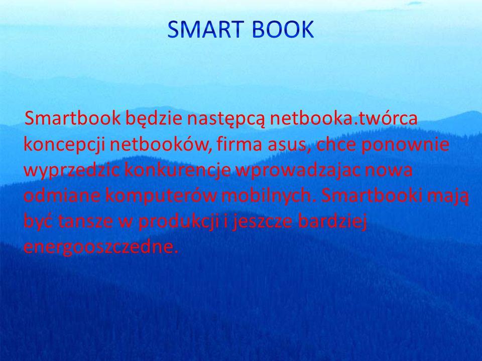 Smartbook będzie następcą netbooka.twórca koncepcji netbooków, firma asus, chce ponownie wyprzedzic konkurencje wprowadzajac nowa odmiane komputerów mobilnych.