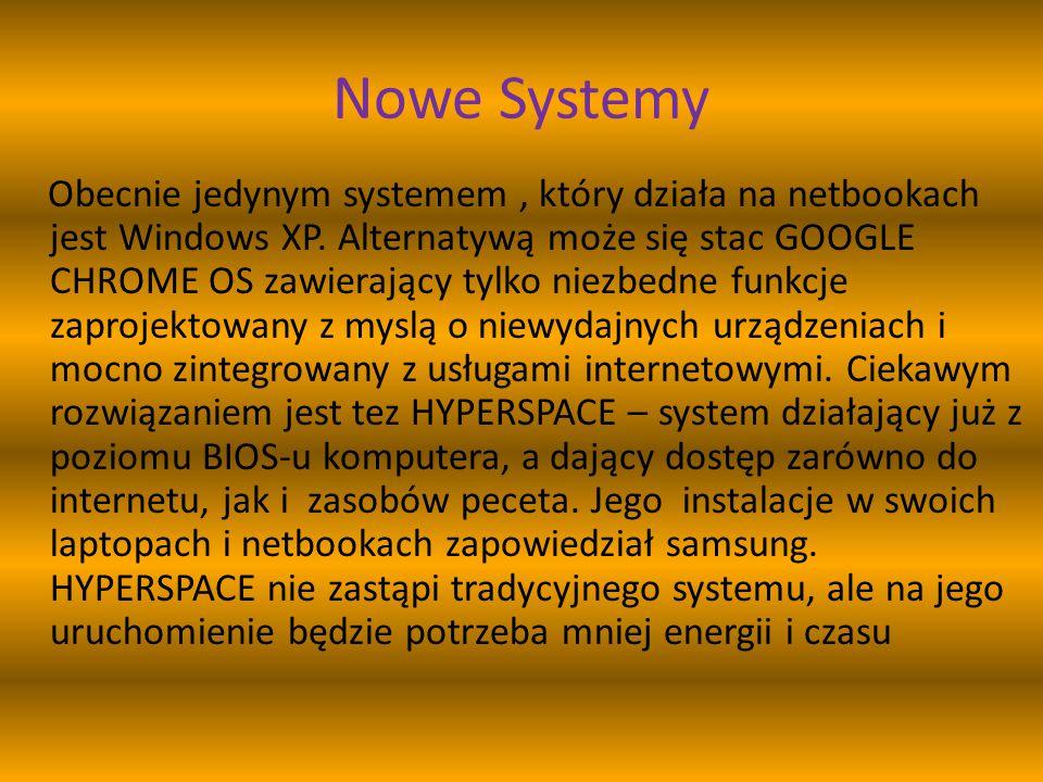 Nowe Systemy Obecnie jedynym systemem, który działa na netbookach jest Windows XP.