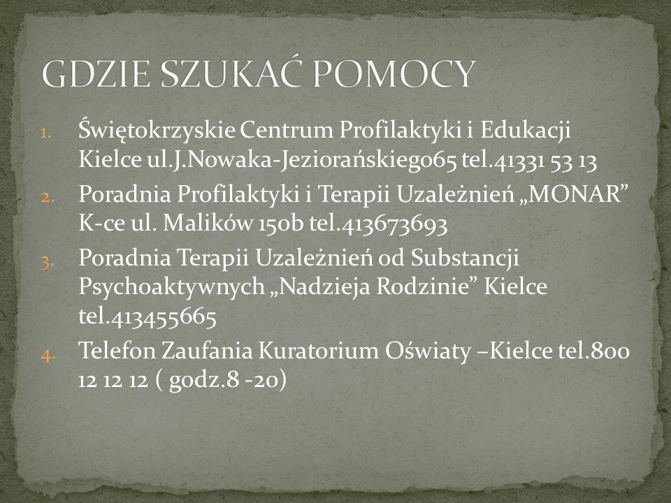 """1. Świętokrzyskie Centrum Profilaktyki i Edukacji Kielce ul.J.Nowaka-Jeziorańskiego65 tel.41331 53 13 2. Poradnia Profilaktyki i Terapii Uzależnień """"M"""