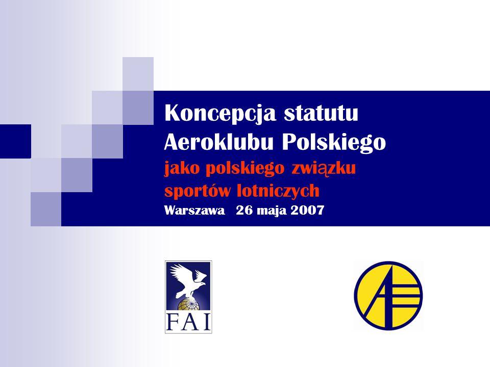 Koncepcja statutu Aeroklubu Polskiego jako polskiego zwi ą zku sportów lotniczych Warszawa 26 maja 2007