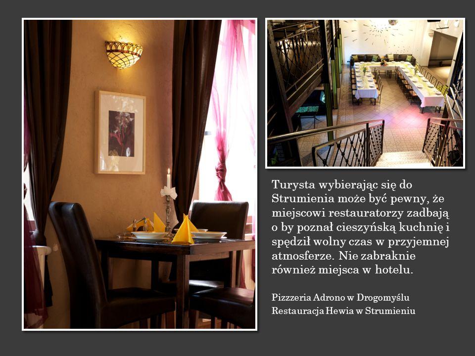 Turysta wybierając się do Strumienia może być pewny, że miejscowi restauratorzy zadbają o by poznał cieszyńską kuchnię i spędził wolny czas w przyjemn